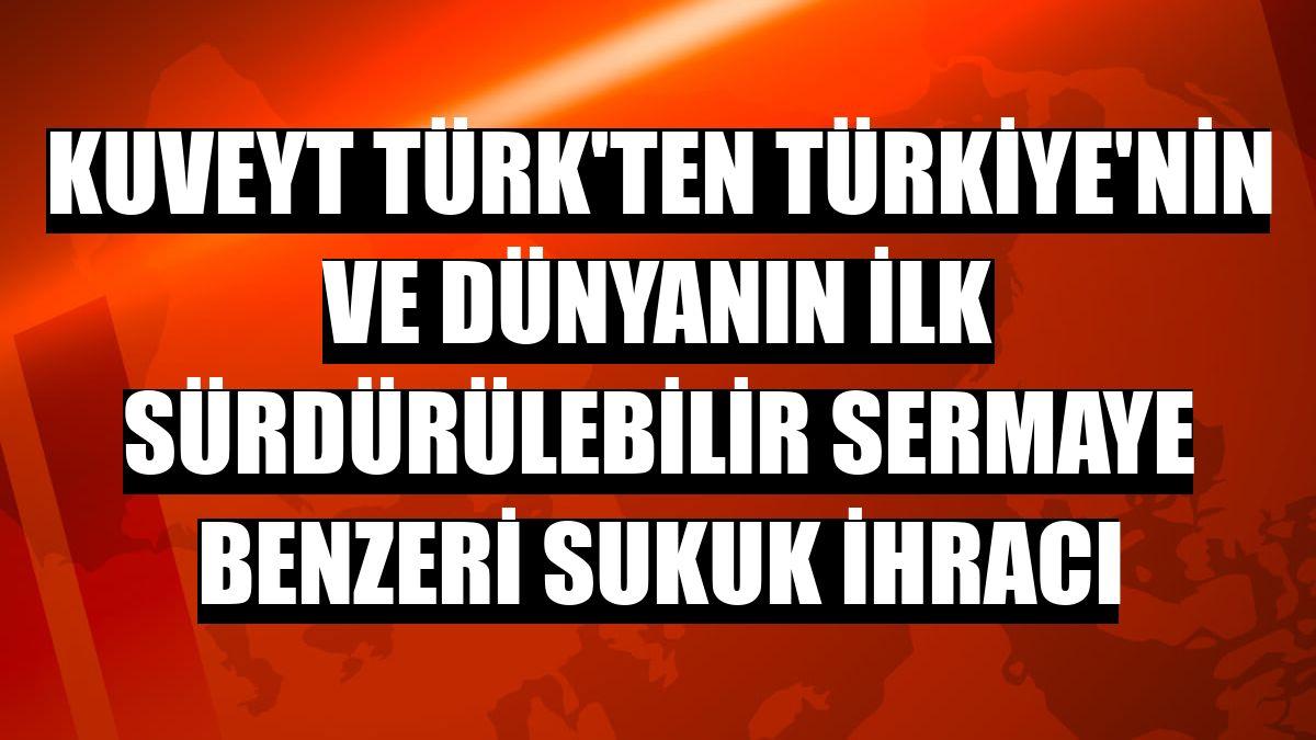 Kuveyt Türk'ten Türkiye'nin ve dünyanın ilk sürdürülebilir sermaye benzeri sukuk ihracı