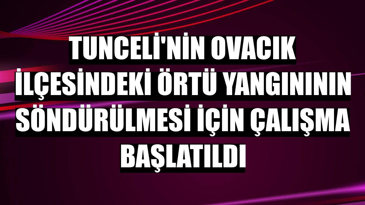 Tunceli'nin Ovacık ilçesindeki örtü yangınının söndürülmesi için çalışma başlatıldı