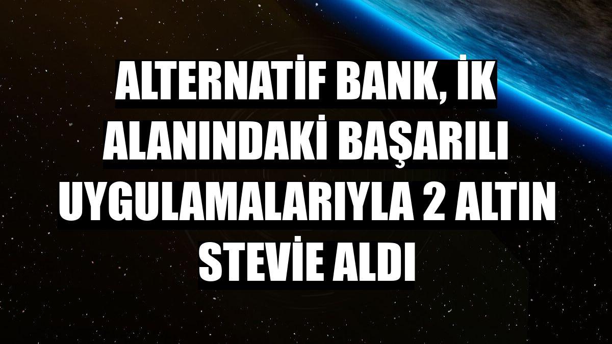 Alternatif Bank, İK alanındaki başarılı uygulamalarıyla 2 altın Stevie aldı