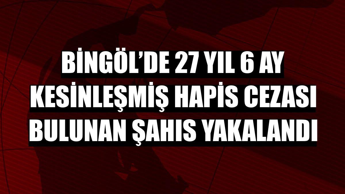 Bingöl'de 27 yıl 6 ay kesinleşmiş hapis cezası bulunan şahıs yakalandı