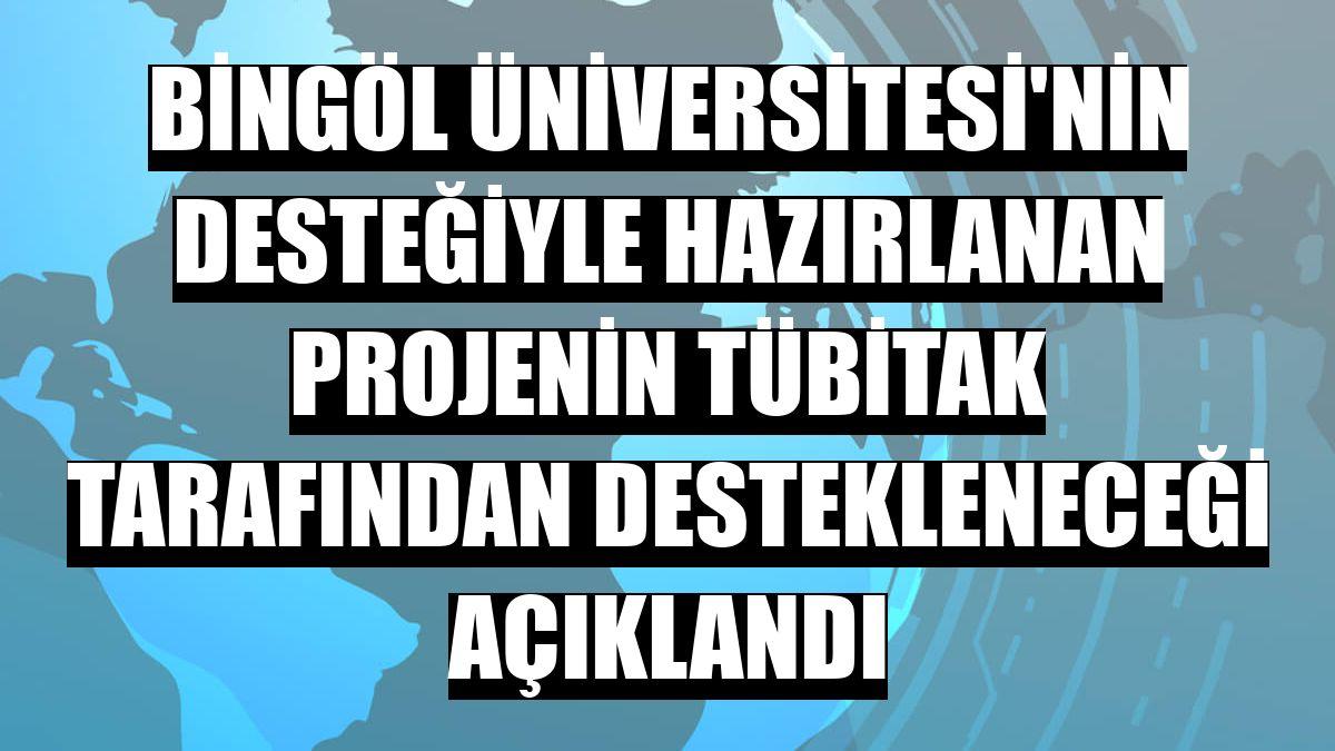 Bingöl Üniversitesi'nin desteğiyle hazırlanan projenin TÜBİTAK tarafından destekleneceği açıklandı