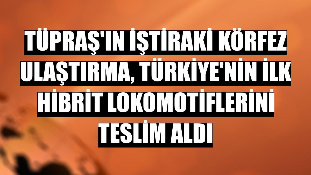Tüpraş'ın iştiraki Körfez Ulaştırma, Türkiye'nin ilk hibrit lokomotiflerini teslim aldı