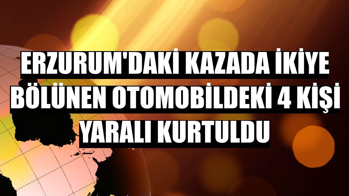 Erzurum'daki kazada ikiye bölünen otomobildeki 4 kişi yaralı kurtuldu