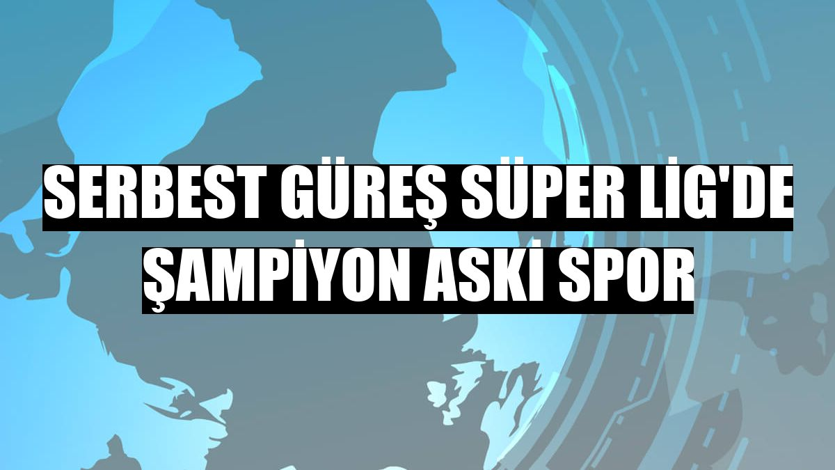 Serbest Güreş Süper Lig'de şampiyon ASKİ Spor