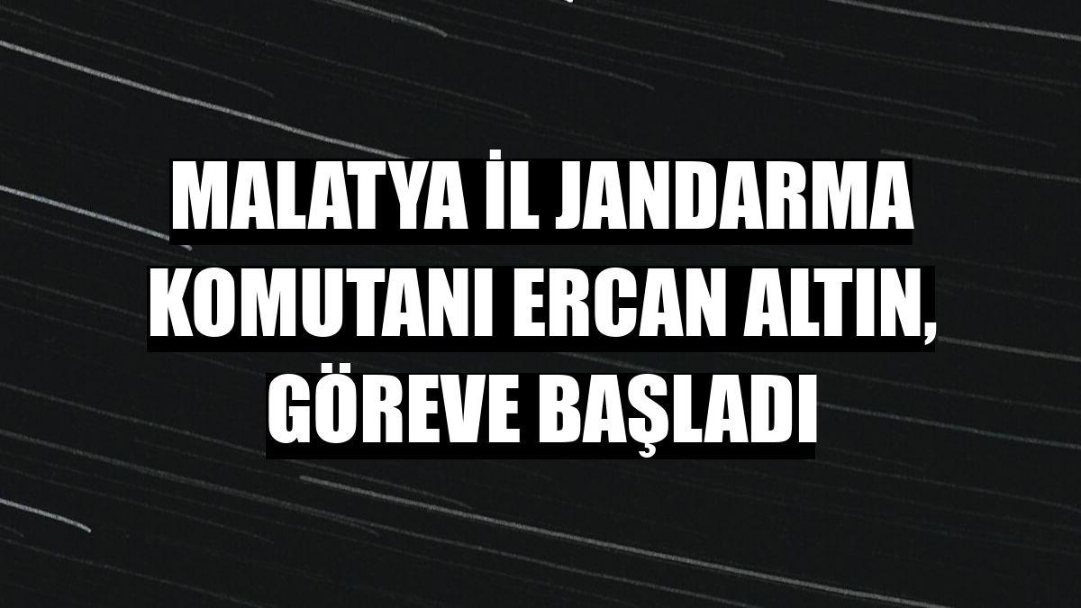 Malatya İl Jandarma Komutanı Ercan Altın, göreve başladı
