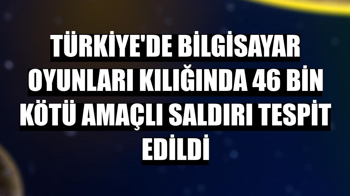 Türkiye'de bilgisayar oyunları kılığında 46 bin kötü amaçlı saldırı tespit edildi