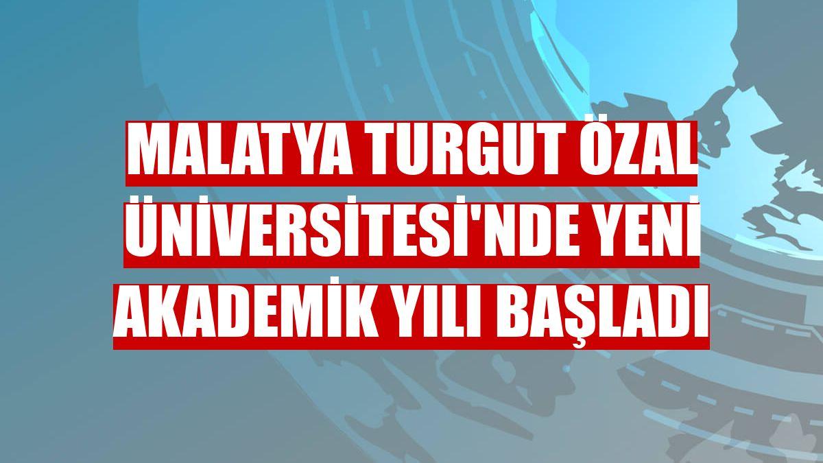 Malatya Turgut Özal Üniversitesi'nde yeni akademik yılı başladı