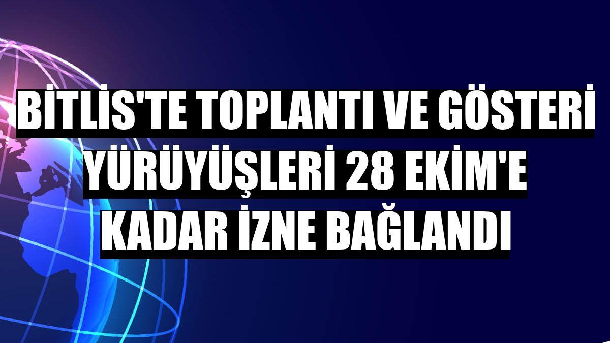 Bitlis'te toplantı ve gösteri yürüyüşleri 28 Ekim'e kadar izne bağlandı