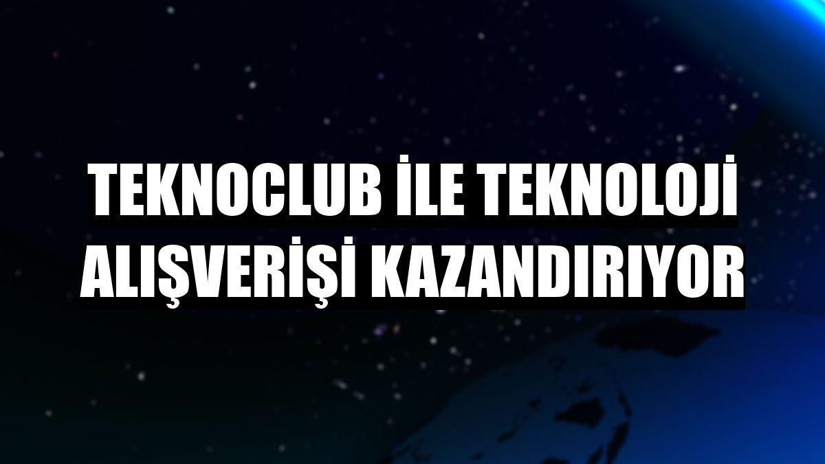 TeknoClub ile teknoloji alışverişi kazandırıyor