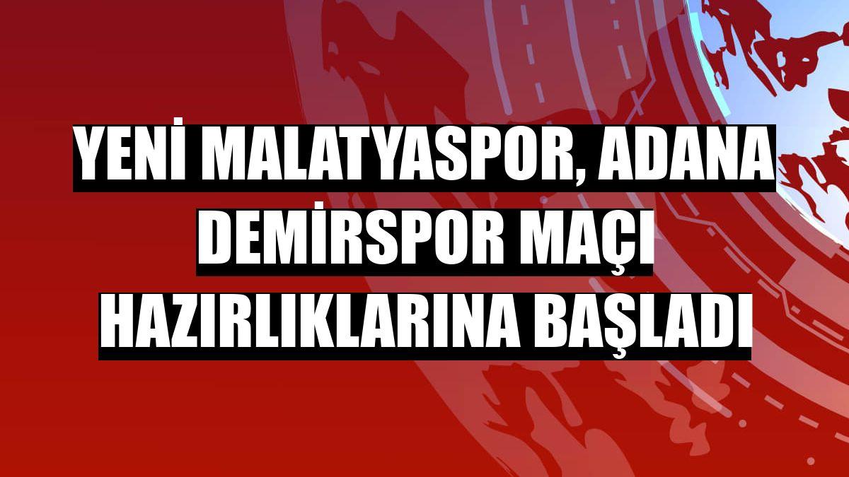 Yeni Malatyaspor, Adana Demirspor maçı hazırlıklarına başladı