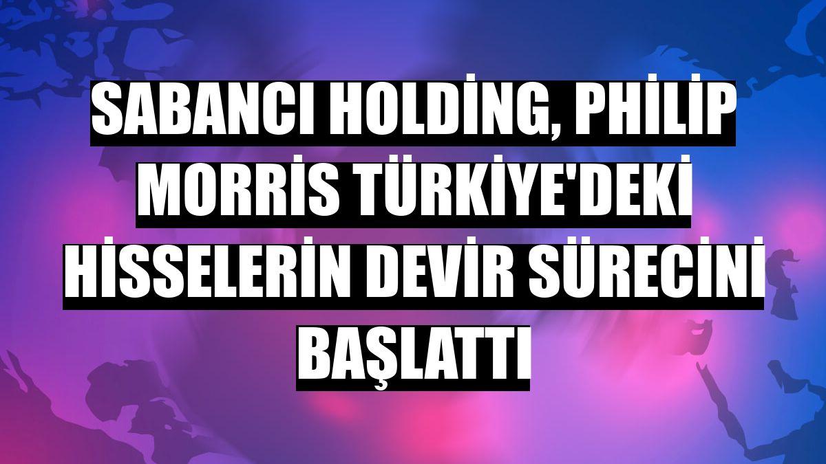 Sabancı Holding, Philip Morris Türkiye'deki hisselerin devir sürecini başlattı