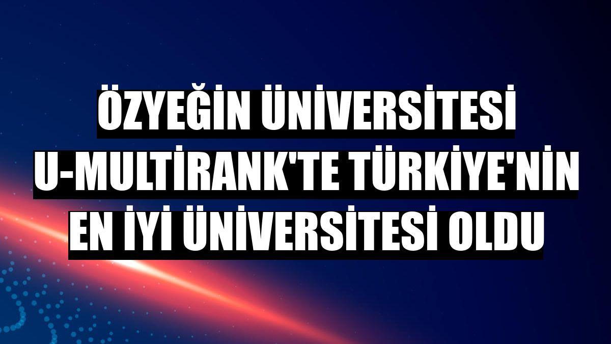 Özyeğin Üniversitesi U-Multirank'te Türkiye'nin en iyi üniversitesi oldu