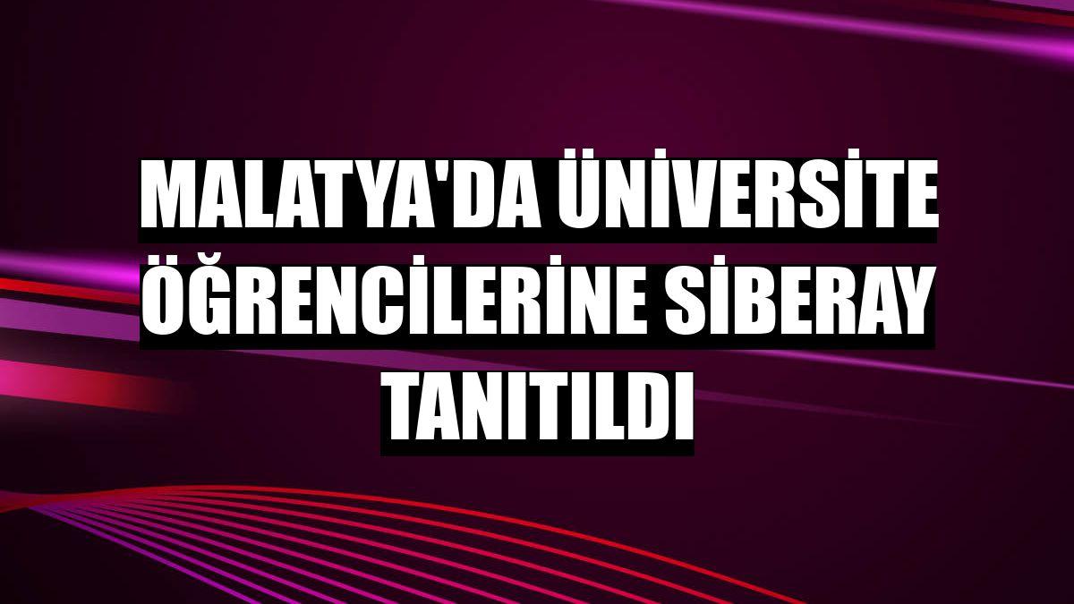 Malatya'da üniversite öğrencilerine SİBERAY tanıtıldı