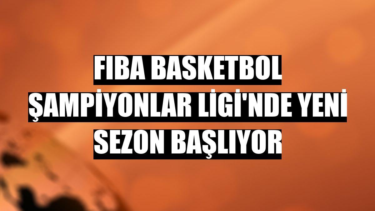 FIBA Basketbol Şampiyonlar Ligi'nde yeni sezon başlıyor