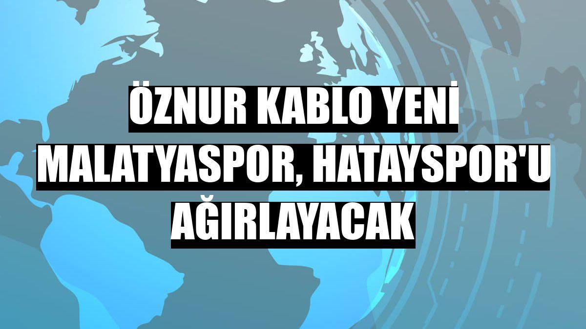 Öznur Kablo Yeni Malatyaspor, Hatayspor'u ağırlayacak