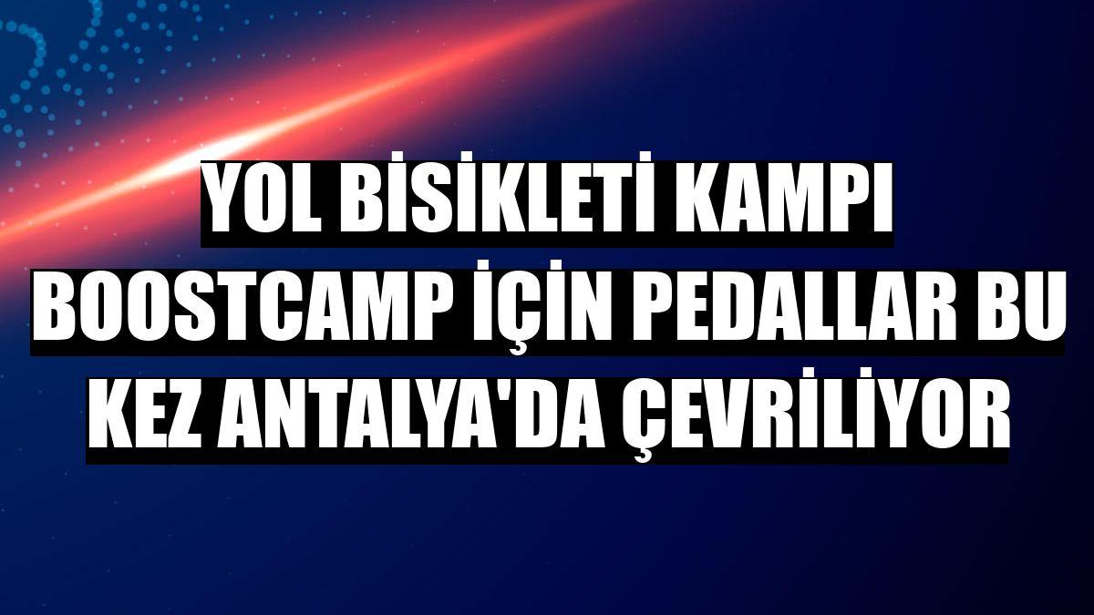 Yol bisikleti kampı BoostCamp için pedallar bu kez Antalya'da çevriliyor