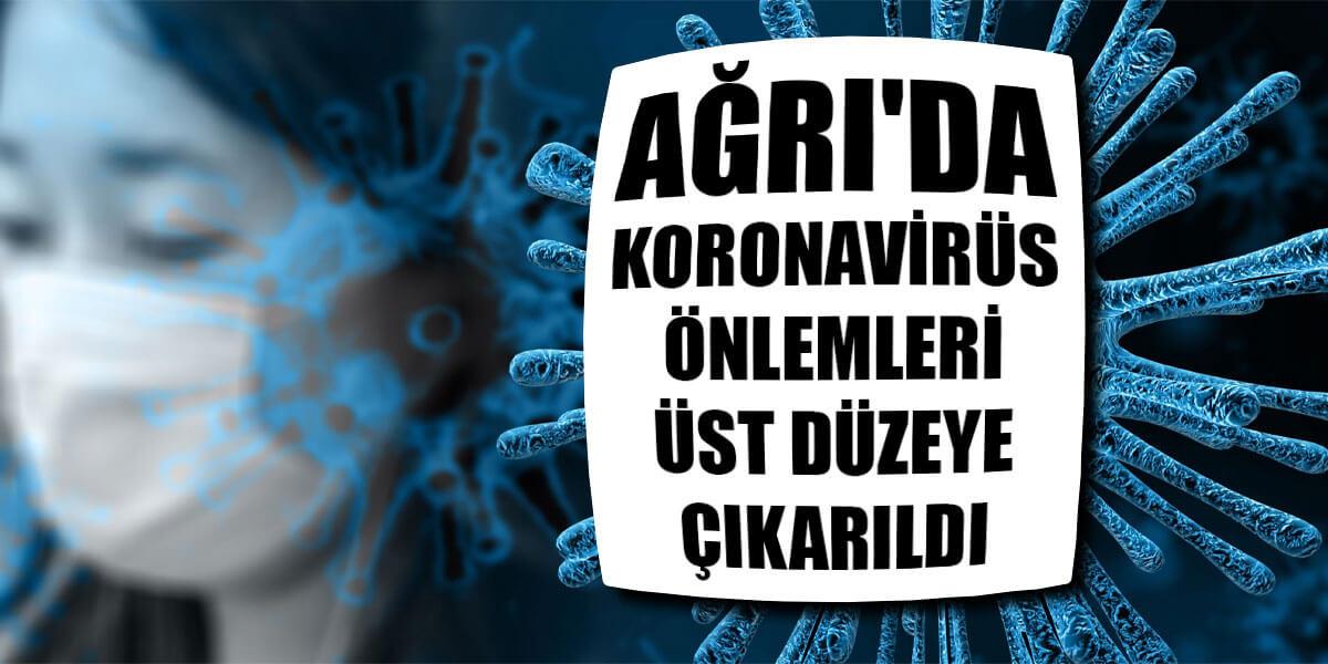 Ağrı'da Koronavirüs önlemleri üst düzeye çıkarıldı