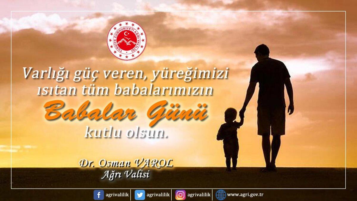 Ağrı Valisi Dr. Osman Varol, Babalar Günü dolayısıyla bir mesaj yayımladı.
