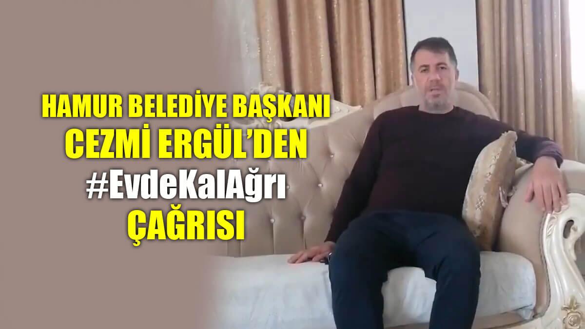 Hamur Belediye Başkanı Cezmi Ergül #EvdeKalAğrı çağrısında bulundu