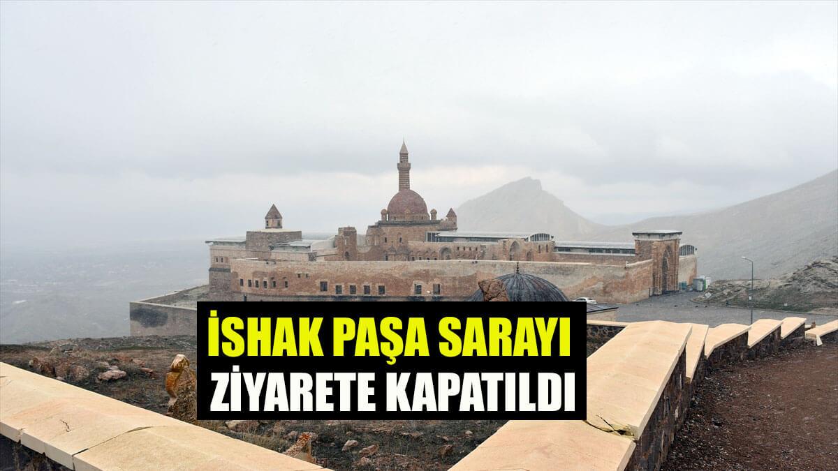 İshak Paşa Sarayı koronavirüs tedbirleri kapsamında ziyarete kapatıldı