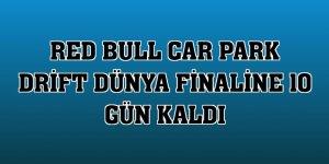 Red Bull Car Park Drift Dünya Finaline 10 gün kaldı