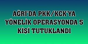 Ağrı'da PKK/KCK'ya yönelik operasyonda 5 kişi tutuklandı
