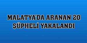 Malatya'da aranan 20 şüpheli yakalandı