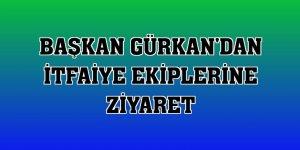 Başkan Gürkan'dan itfaiye ekiplerine ziyaret