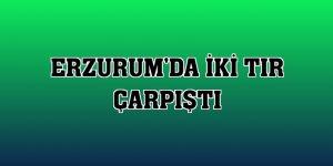 Erzurum'da iki tır çarpıştı