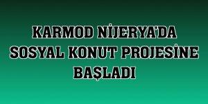 Karmod Nijerya'da sosyal konut projesine başladı