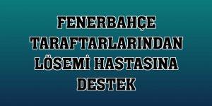 Fenerbahçe taraftarlarından lösemi hastasına destek
