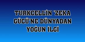 Turkcell'in 'Zeka Gücü'ne dünyadan yoğun ilgi