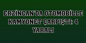 Erzincan'da otomobille kamyonet çarpıştı: 4 yaralı