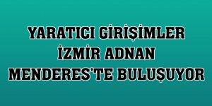 Yaratıcı girişimler İzmir Adnan Menderes'te buluşuyor