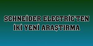 Schneider Electric'ten iki yeni araştırma