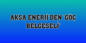 Aksa Enerji'den 'Göç Belgeseli'