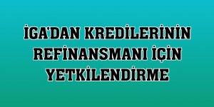 İGA'dan kredilerinin refinansmanı için yetkilendirme