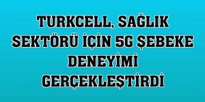 Turkcell, sağlık sektörü için 5G şebeke deneyimi gerçekleştirdi