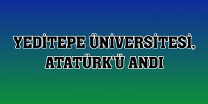 Yeditepe Üniversitesi, Atatürk'ü andı