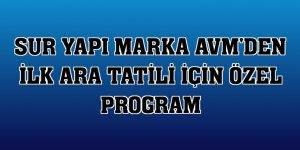 Sur Yapı Marka AVM'den ilk ara tatili için özel program