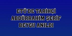 ETÜ'de tarihçi Abdürrahim Şerif Beygu anıldı