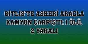 Bitlis'te askeri araçla kamyon çarpıştı: 1 ölü, 2 yaralı
