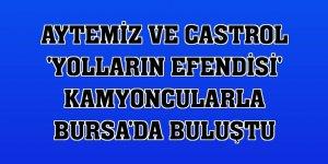 Aytemiz ve Castrol 'yolların efendisi' kamyoncularla Bursa'da Buluştu