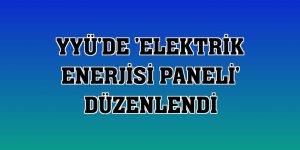 YYÜ'de 'Elektrik Enerjisi Paneli' düzenlendi