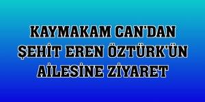 Kaymakam Can'dan şehit Eren Öztürk'ün ailesine ziyaret