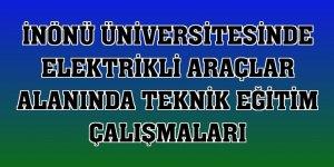 İnönü Üniversitesinde elektrikli araçlar alanında teknik eğitim çalışmaları
