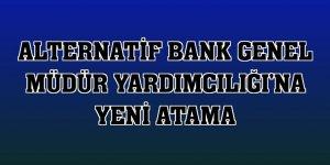 Alternatif Bank Genel Müdür Yardımcılığı'na yeni atama