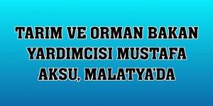 Tarım ve Orman Bakan Yardımcısı Mustafa Aksu, Malatya'da