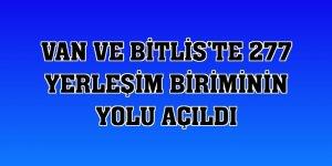 Van ve Bitlis'te 277 yerleşim biriminin yolu açıldı