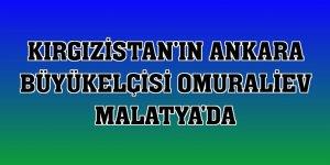 Kırgızistan'ın Ankara Büyükelçisi Omuraliev Malatya'da
